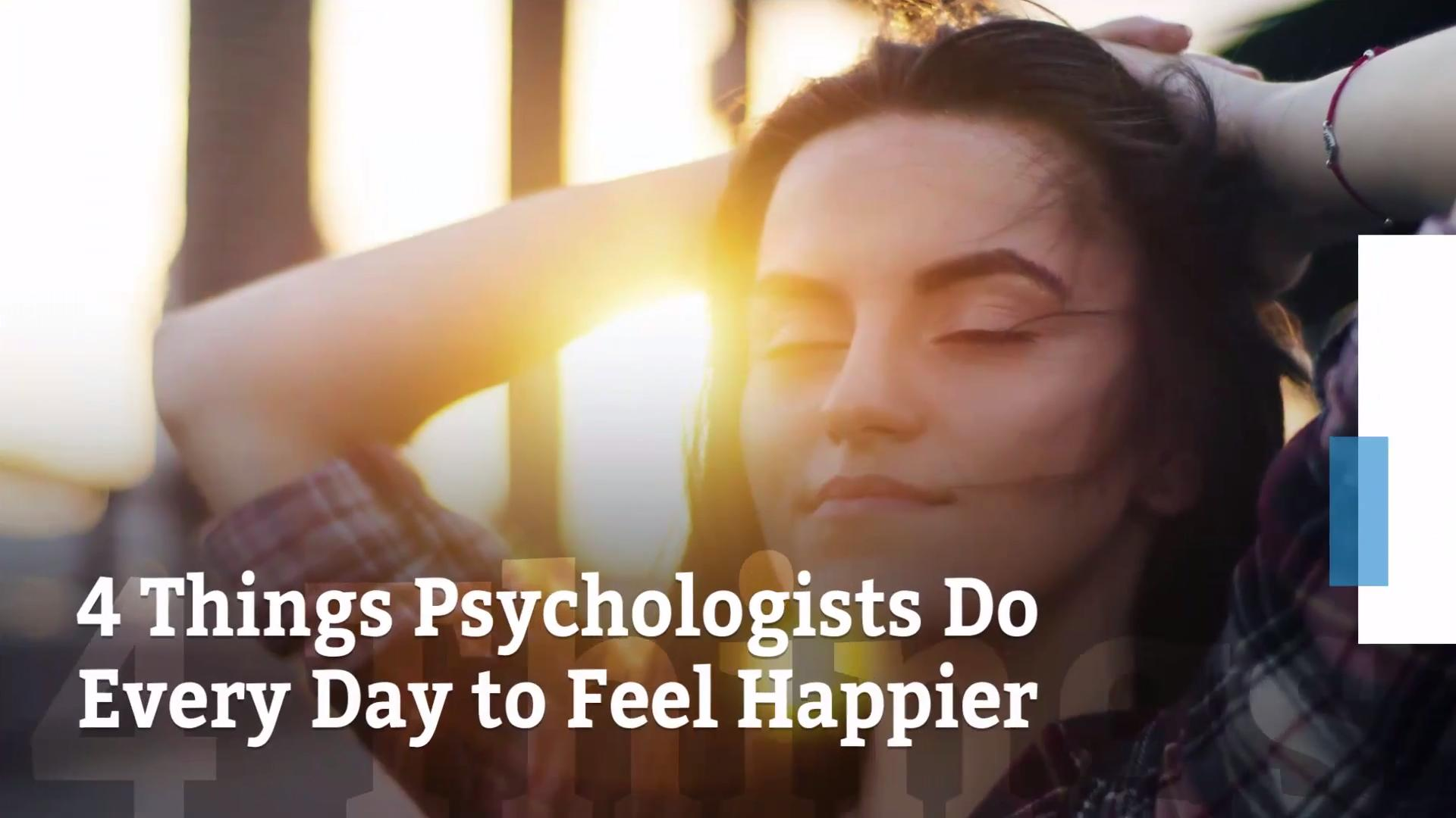 4 Things Psychologists Do Every Day to Feel Happier