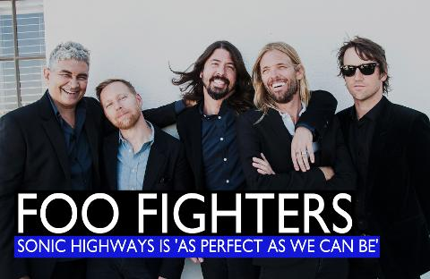 Foo Fighters: Sonic Highways Is 'As Perfect As We Can Be'