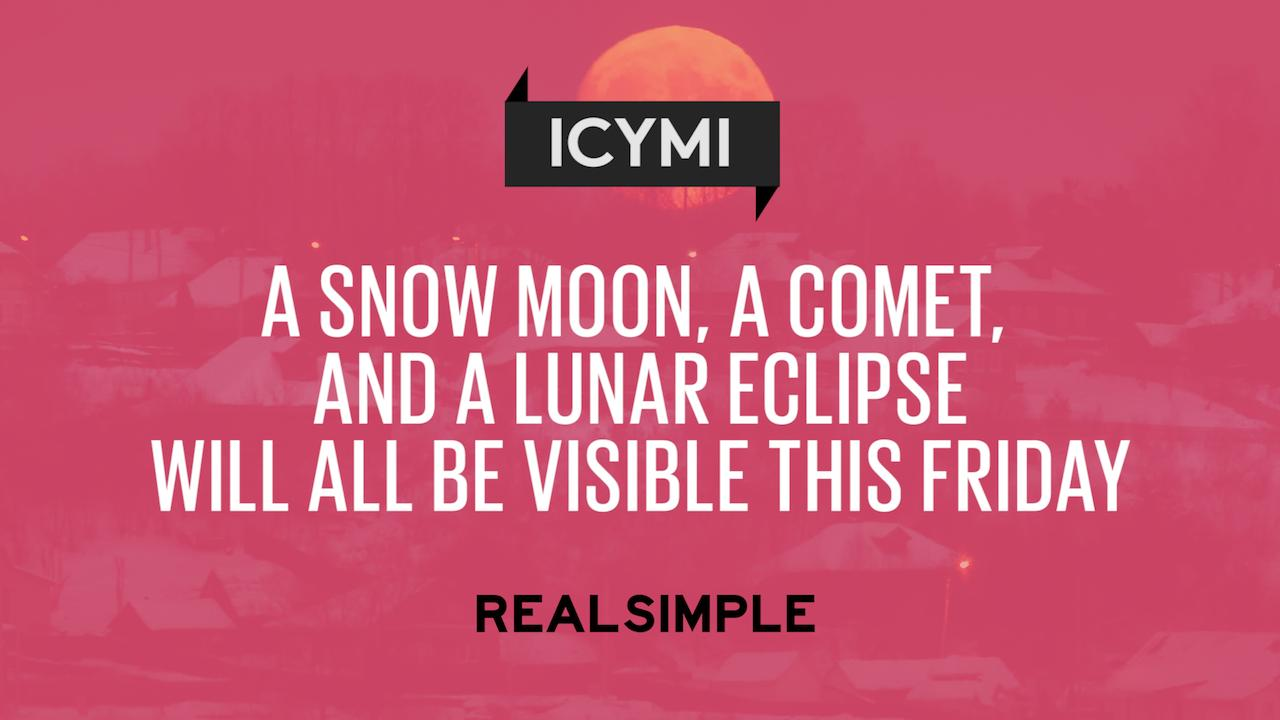 A Snow Moon, a Comet, and a Lunar Eclipse Will All Be Visible This Friday