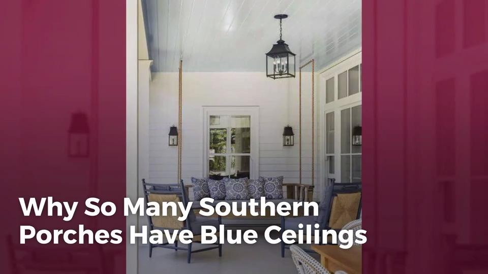 Why So Many Southern Porches Have Blue Ceilings