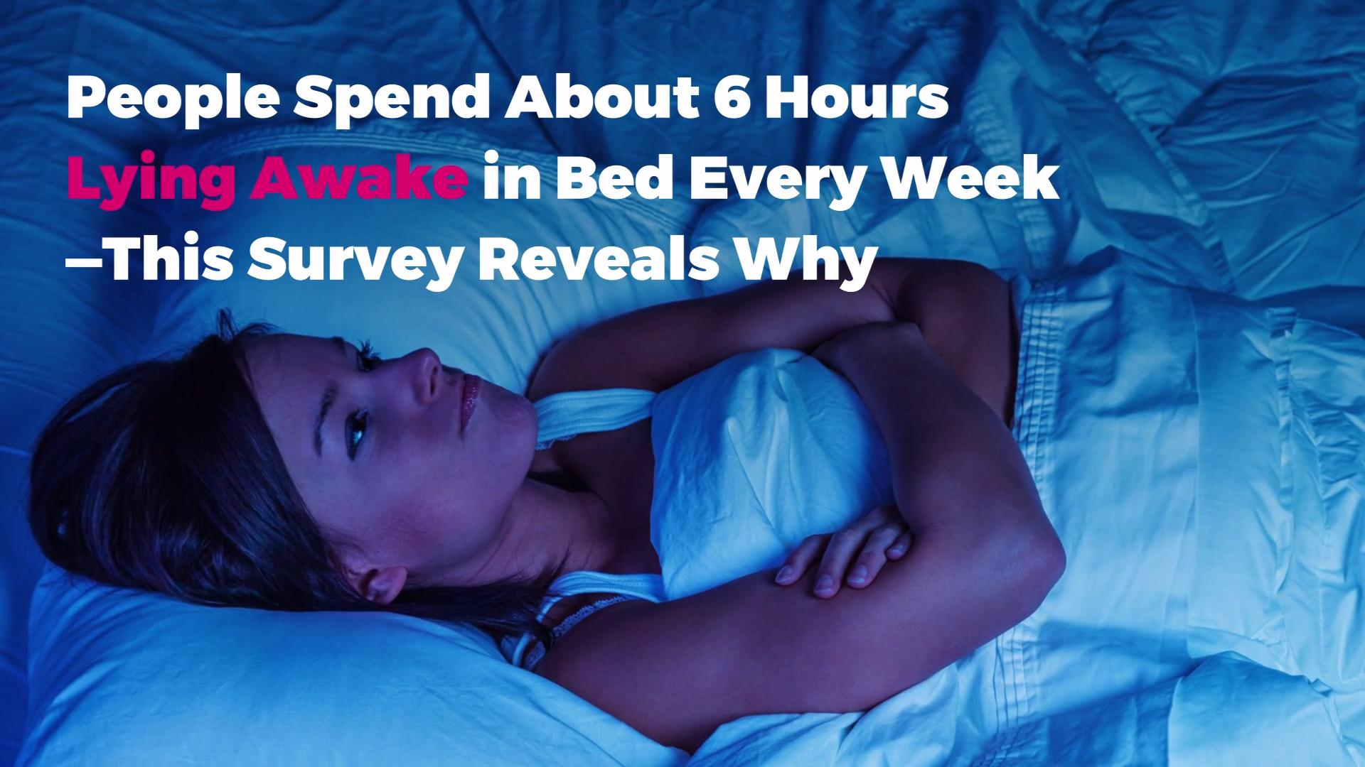People Spend About 6 Hours Lying Awake in Bed Every Week—This Survey Reveals Why