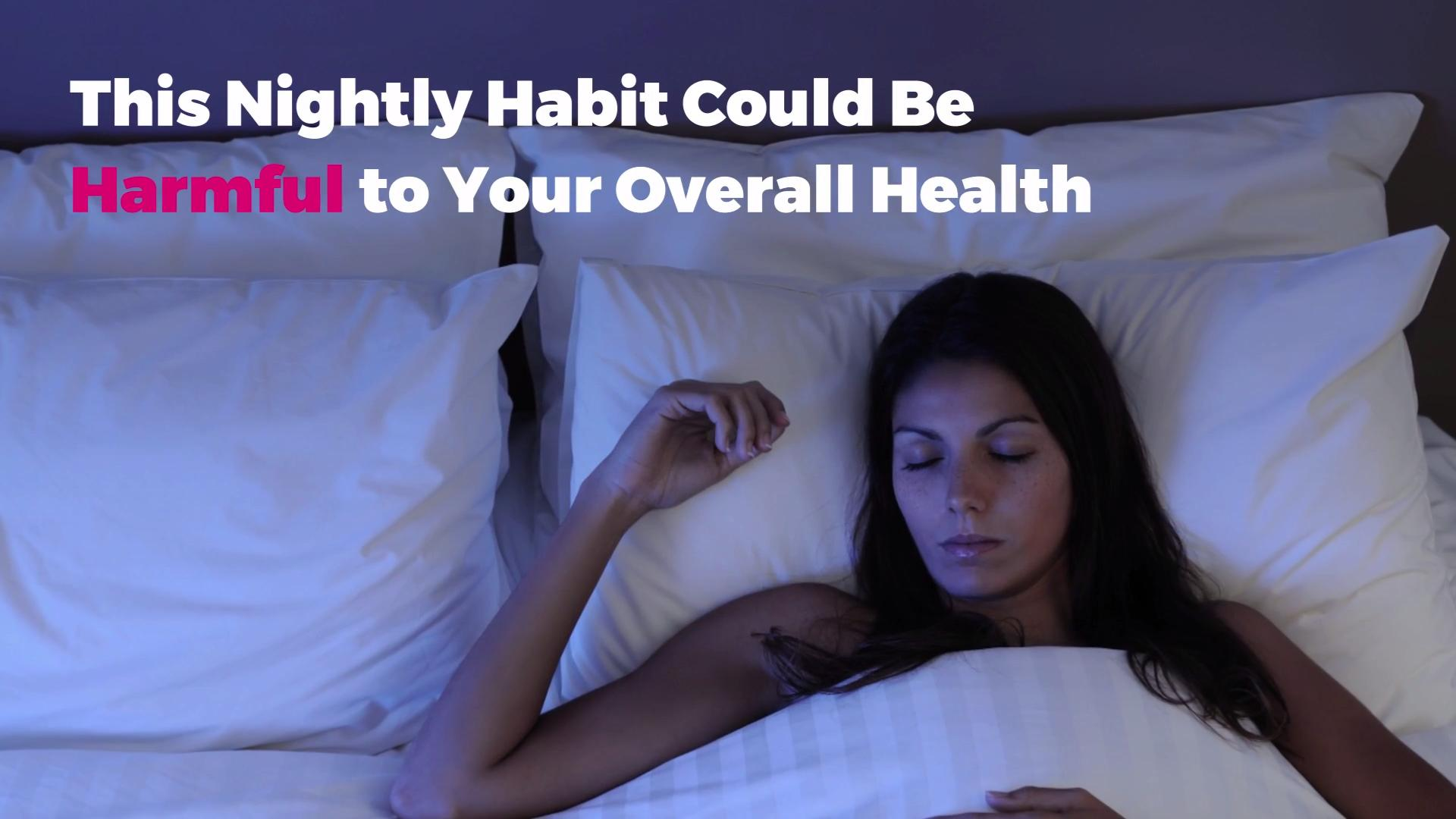 This Nightly Habit Could Be Harmful to Your Overall Health