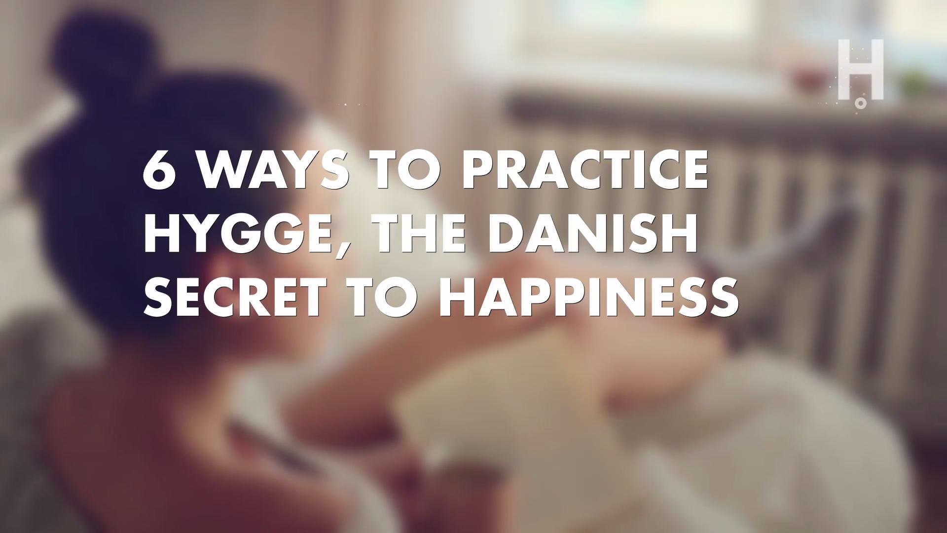 6 Ways To Practice Hygge The Danish Secret To Happiness