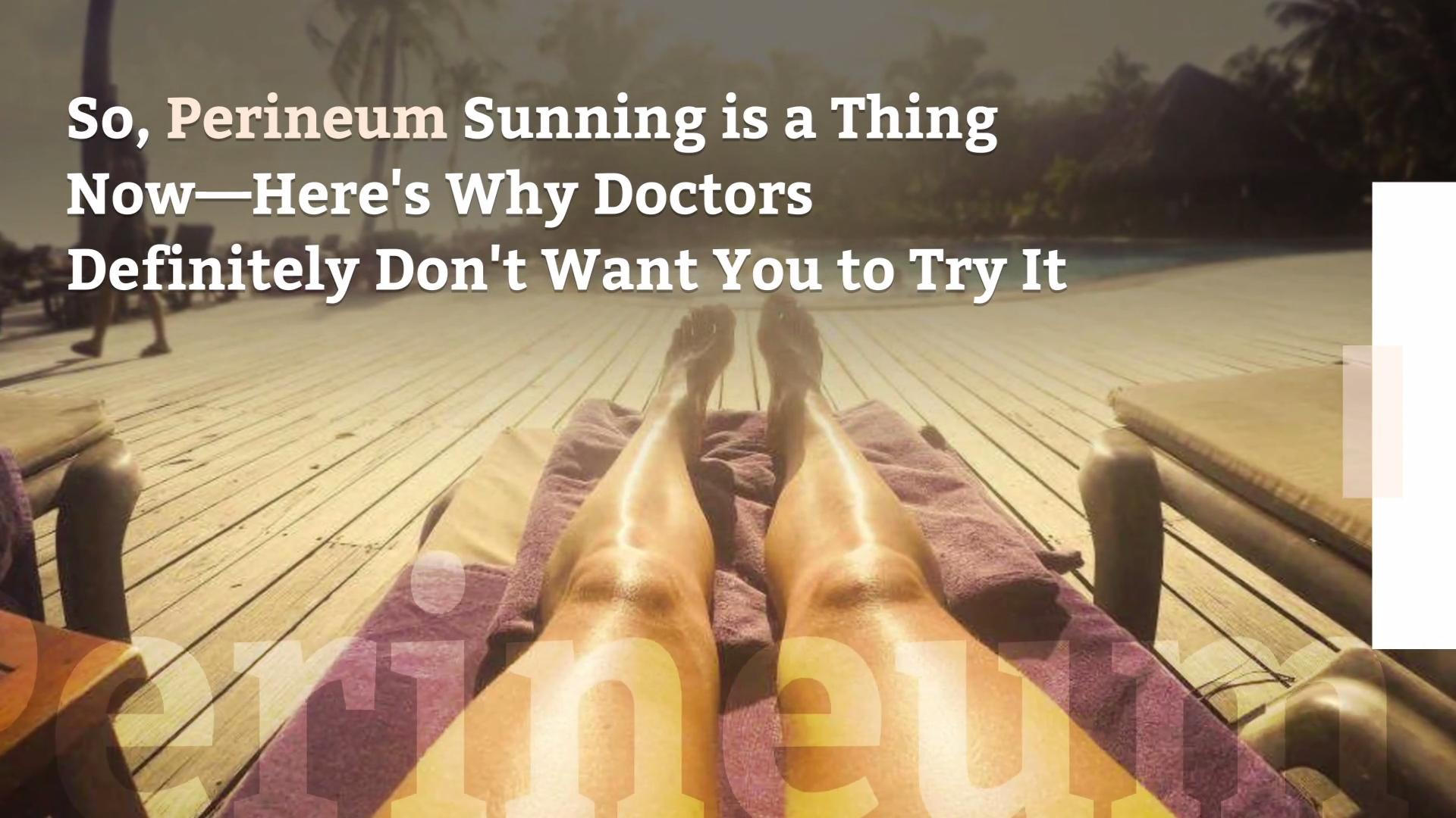 What Is Perineum Sunning Doctors Warn Against Butthole Sunning