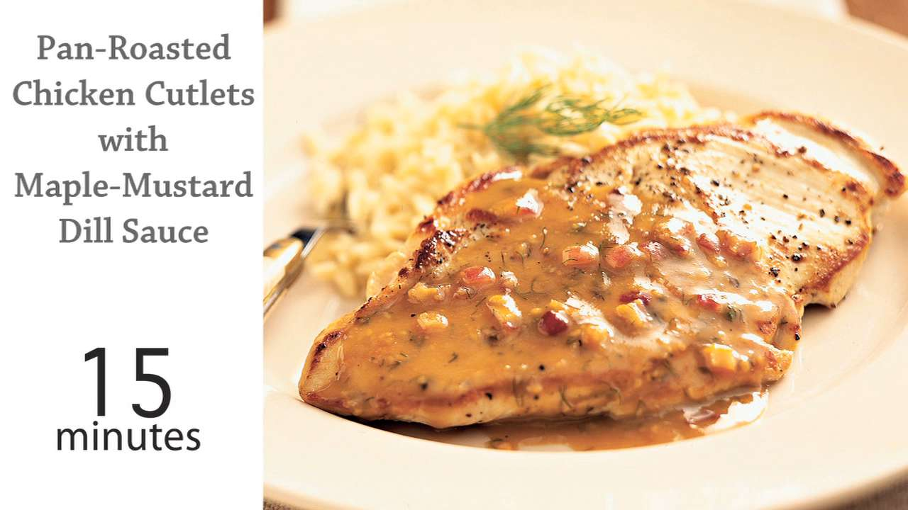 Pan-Roasted Chicken Cutlets & Maple-Mustard Dill Sauce ...