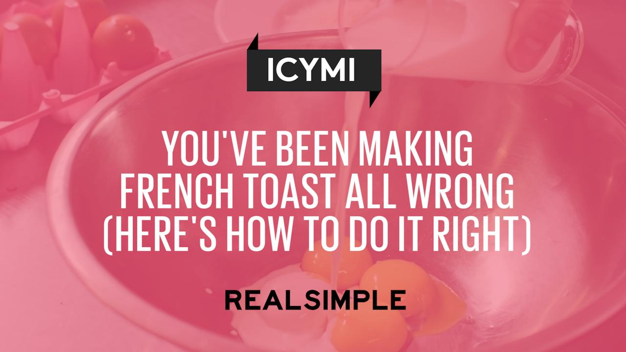 You've Been Making French Toast All Wrong (here's How To Do It Right)   Real Simple
